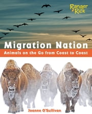 Migration Nation (National Wildlife Federation) - Animals on the Go from Coast to Coast ebook by Joanne O'Sullivan