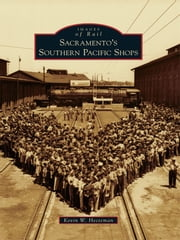 Sacramento's Southern Pacific Shops ebook by Kevin W. Hecteman