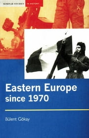 Eastern Europe Since 1970 - Decline of Socialism to Post-Communist Transition ebook by Bulent Gokay