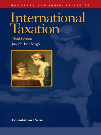 International Taxation, 3d (Concepts and Insights Series) ebook by Joseph Isenbergh