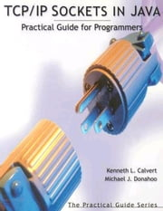 TCP/IP Sockets in Java: Practical Guide for Programmers ebook by Calvert, Kenneth L.