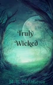 Truly Wicked ebook by M. E. Matthews