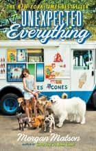 The Unexpected Everything eBook par Morgan Matson