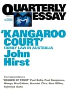 Quarterly Essay 17: 'Kangaroo Court' - Family Law in Australia ebook by John Hirst