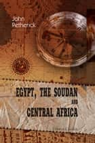 Egypt, the Soudan and Central Africa. ebook by John Petherick
