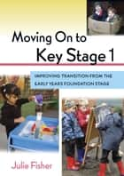 Moving On To Key Stage 1 ebook by Julie Fisher