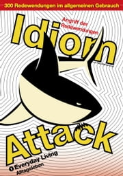 Idiom Attack Vol. 1 - Everyday Living (German Edition) - Angriff der Redewendungen 1 - Alltagsleben: English Idioms for ESL Learners: With 300+ Idioms in 25 Themed Chapters ebook by Peter Liptak, Matthew Douma, Jay Douma