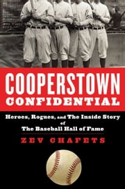 Cooperstown Confidential - Heroes, Rogues, and the Inside Story of the Baseball Hall of Fame ebook by Kobo.Web.Store.Products.Fields.ContributorFieldViewModel