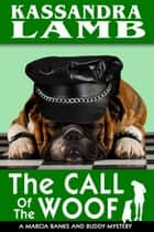 The Call of the Woof - A Marcia Banks and Buddy Mystery, #3 ebook by Kassandra Lamb
