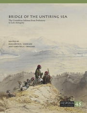 Bridge of the Untiring Sea: The Corinthian Isthmus from Prehistory to Late Antiquity ebook by Gebhard, Elizabeth
