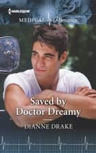 Saved by Doctor Dreamy ebook by Dianne Drake