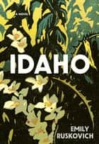 Idaho - A Novel ebook by Emily Ruskovich