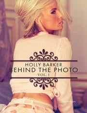 Holly Barker Behind the Photo - Vol. I ebook by Holly Barker