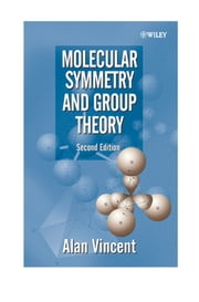 Molecular Symmetry and Group Theory - A Programmed Introduction to Chemical Applications ebook by Alan Vincent