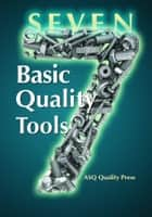 Seven Basic Quality Tools ebook by ASQ Quality Press