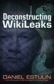 Deconstructing Wikileaks ebook by Daniel Estulin