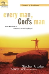 Every Man, God's Man - Every Man's Guide to...Courageous Faith and Daily Integrity ebook by Stephen Arterburn,Kenny Luck