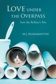 Love under the Overpass - Into the Refiner's Fire ebook by M.J. Rosenkoetter