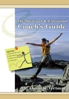 The Spiritual & Emotional Coach's Guide ebook by David R. Grimm