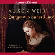 A Dangerous Inheritance - A Novel of Tudor Rivals and the Secret of the Tower audiobook by Alison Weir