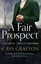 A Fair Prospect - Volume II - Darcy's Dilemma ebook by