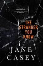 The Stranger You Know ebook by Jane Casey