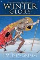 Winter Glory ebook by J.M. Ney-Grimm