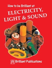 How to be Brilliant at Electricity, Light & Sound - How to be Brilliant at Electricity, Light, Sound ebook by Colin  Hughes