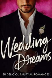 Wedding Dreams - 20 Delicious Nuptial Romances ebook by Maggie Way