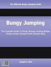 Bungy Jumping - The Complete Guide To Bungi, Bungee Jumping Bridge, Bungy Jumper, Bungee Cords, Bungee Sling ebook by Joseph Moe