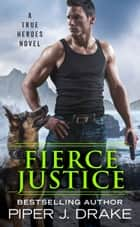 Fierce Justice ebook by Piper J. Drake