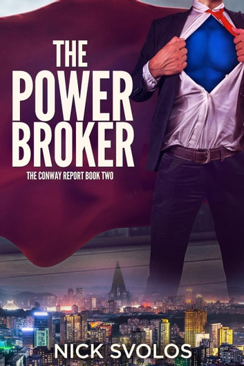The Power Broker - The Conway Report, #2 ebook by Nick Svolos