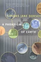 A Paradigm of Earth ebook by Candas Jane Dorsey