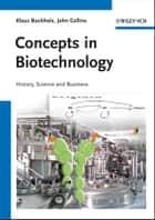 Concepts in Biotechnology - History, Science and Business ebook by Klaus Buchholz, John Collins