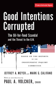 Good Intentions Corrupted - The Oil for Food Scandal and the Threat to the UN ebook by Paul Volcker,Mark Califano,JEFFREY MEYER