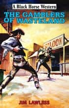 The Gamblers of Wasteland ebook by Jim Lawless