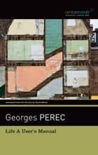 Life A User's Manual ebook by Georges Perec, David Bellos