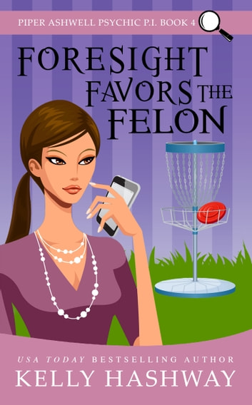 Foresight Favors the Felon (Piper Ashwell Psychic P.I. book 4) ebook by Kelly Hashway