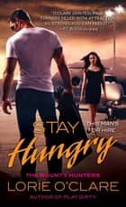 Stay Hungry - The Bounty Hunters ebook by Lorie O'Clare