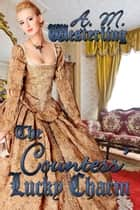 The Countess' Lucky Charm ebook by A.M. Westerling