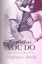 Whatever You Do ebook by Stephanie Smith