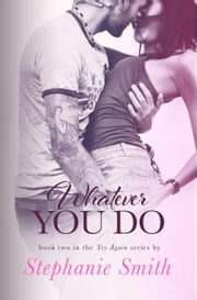Whatever You Do - Try Again, #2 ebook by Stephanie Smith