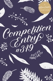 Competition Entry #349 - A #LoveOzYA Short Story ebook by Jaclyn Moriarty