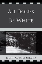 All Bones Be White ebook by Judith G. Yates Shearer