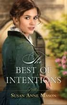 The Best of Intentions (Canadian Crossings Book #1) 電子書籍 by Susan Anne Mason