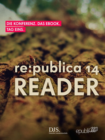 re:publica Reader 2014 - Tag 1 - #rp14rdr - Die Highlights der re:publica 2014 ebook by re:publica GmbH