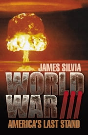 World War III: America's Last Stand ebook by James Silvia