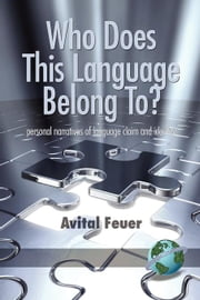 Who Does This Language Belong To? Personal Narratives of Language Claim and Identity ebook by Feuer, Avital