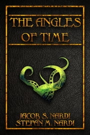 The Angles Of Time ebook by Stefan M. Nardi, Jacob S. Nardi