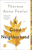 A Good Neighborhood - A Novel ebook by Therese Anne Fowler